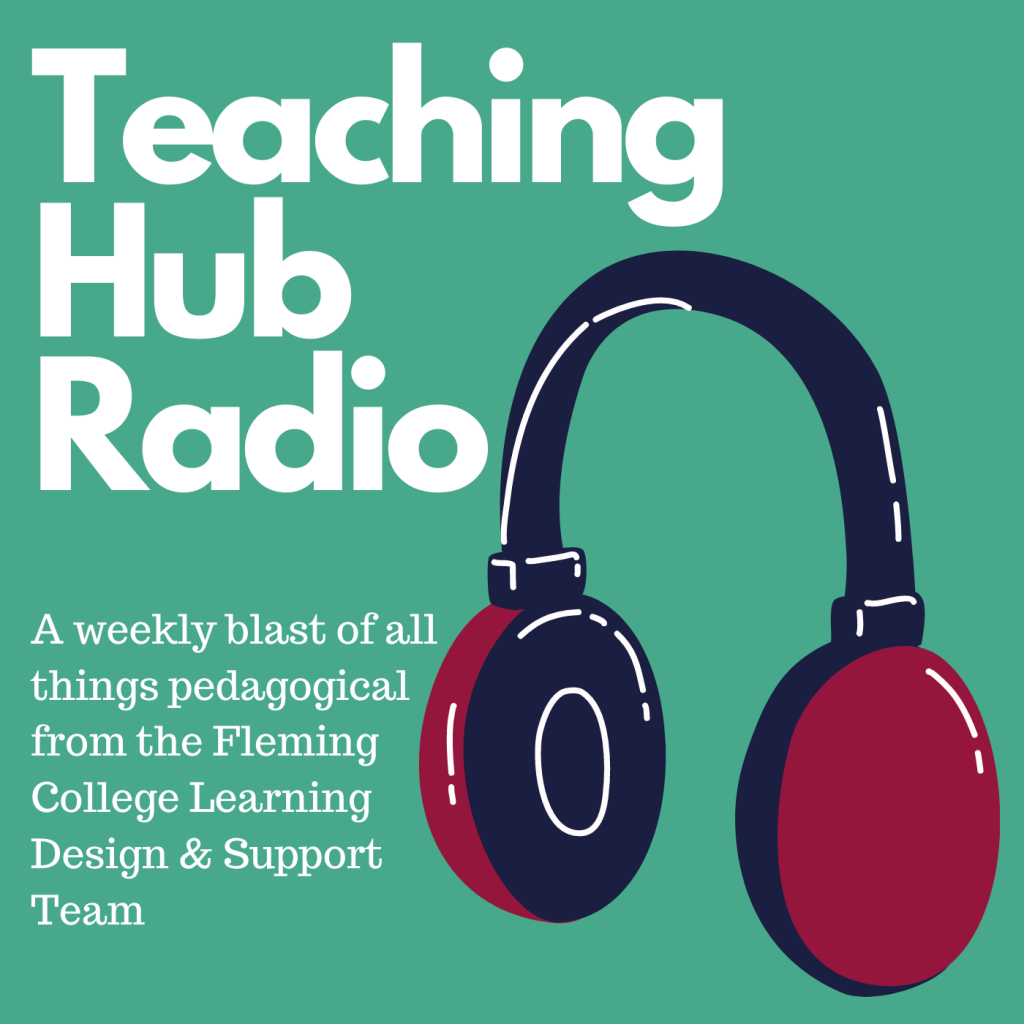 Teaching Hub Radio a weekly blast of all things pedagogical from the Fleming College Learnign Design & Support Team