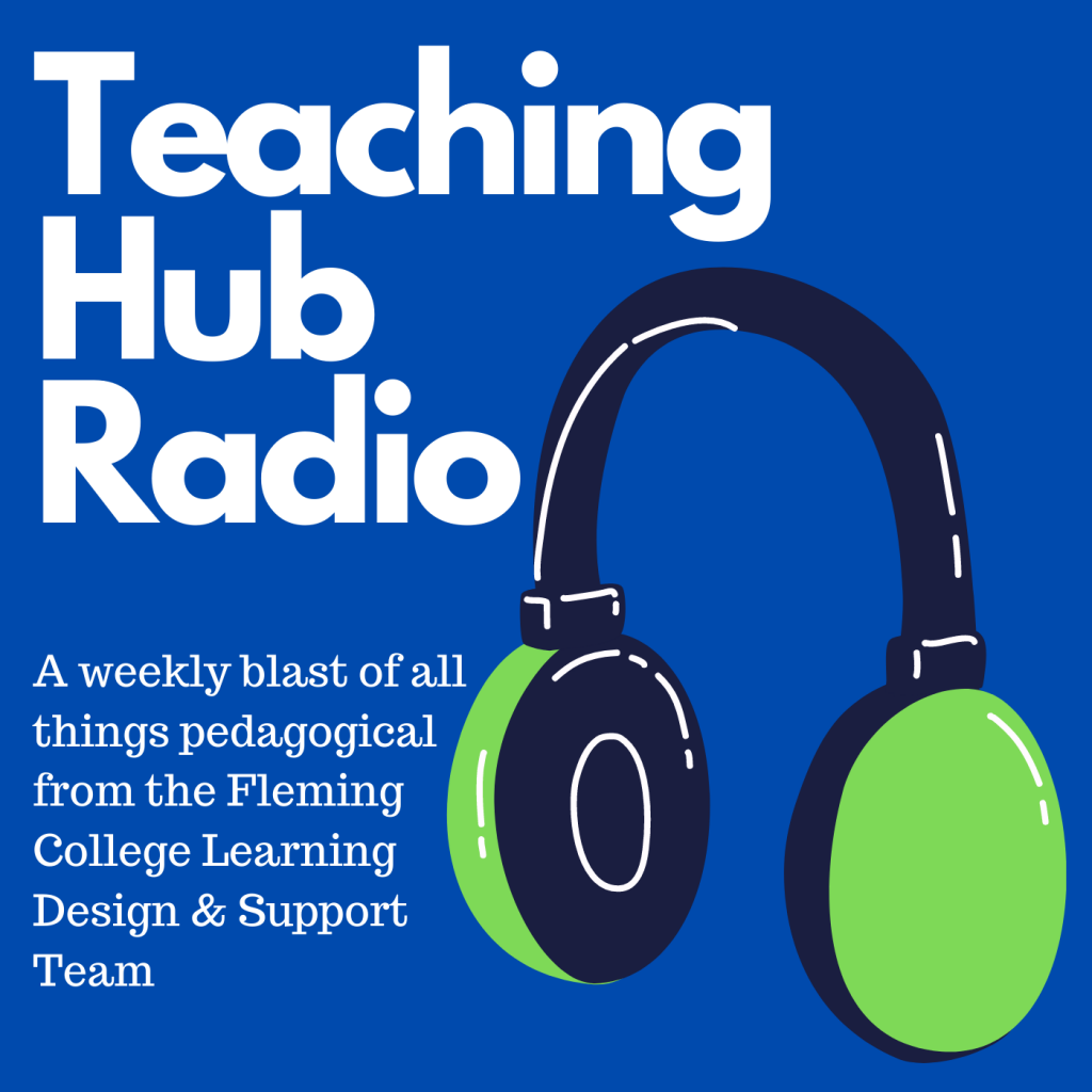 Teaching Hub Radio a weekly blast of all things pedagogical from the Fleming College Learning Design & Support Team